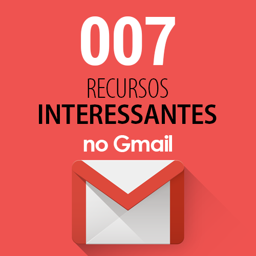 007 Recursos Interessantes no Gmail